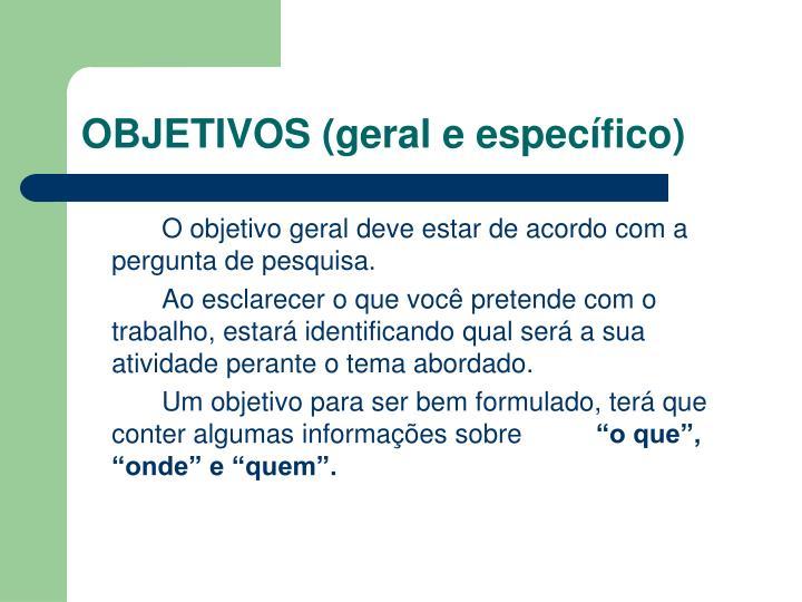 OBJETIVOS (geral e específico)