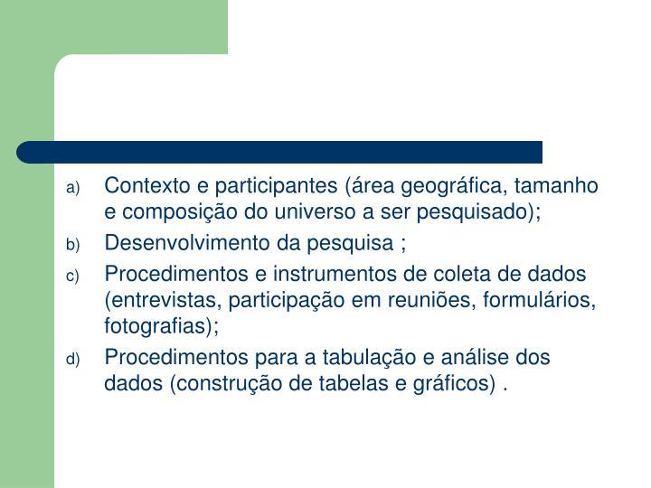 Contexto e participantes (área geográfica, tamanho e composição do universo a ser pesquisado);