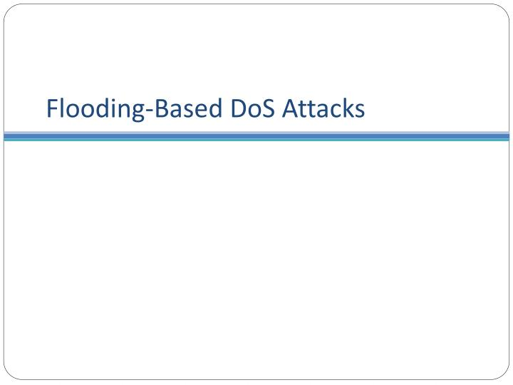 Flooding-Based DoS Attacks