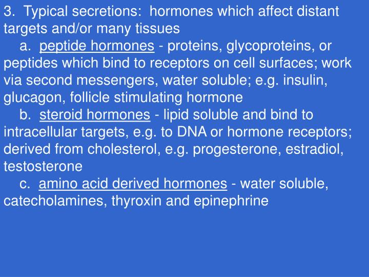 3.  Typical secretions:  hormones which affect distant targets and/or many tissues