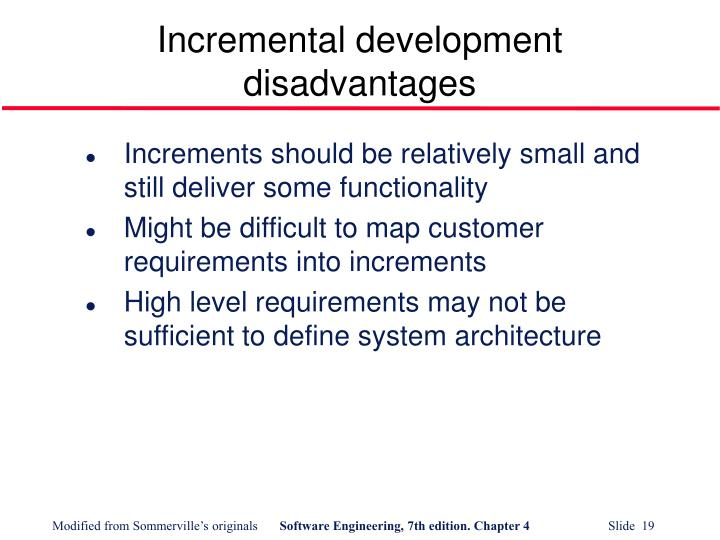 Incremental development disadvantages