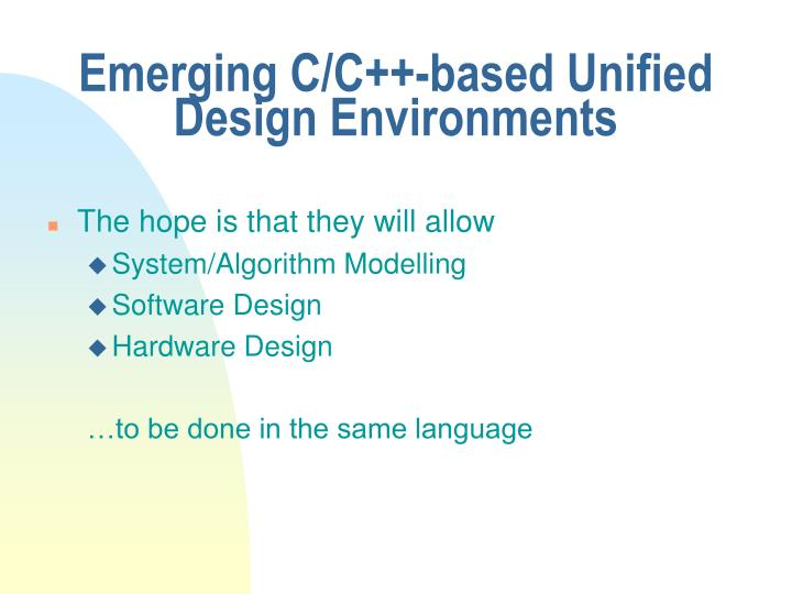 Emerging C/C++-based Unified Design Environments