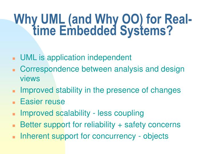 Why UML (and Why OO) for Real-time Embedded Systems?