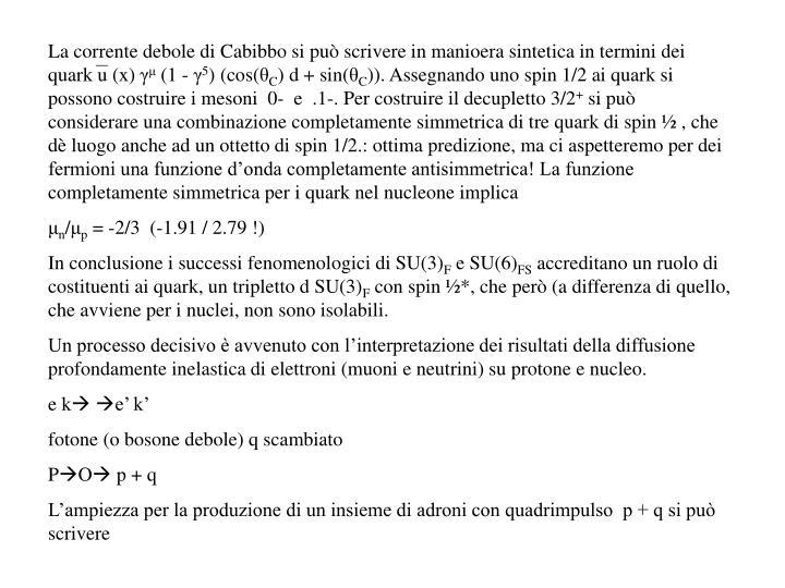 La corrente debole di Cabibbo si può scrivere in manioera sintetica in termini dei quark u (x)