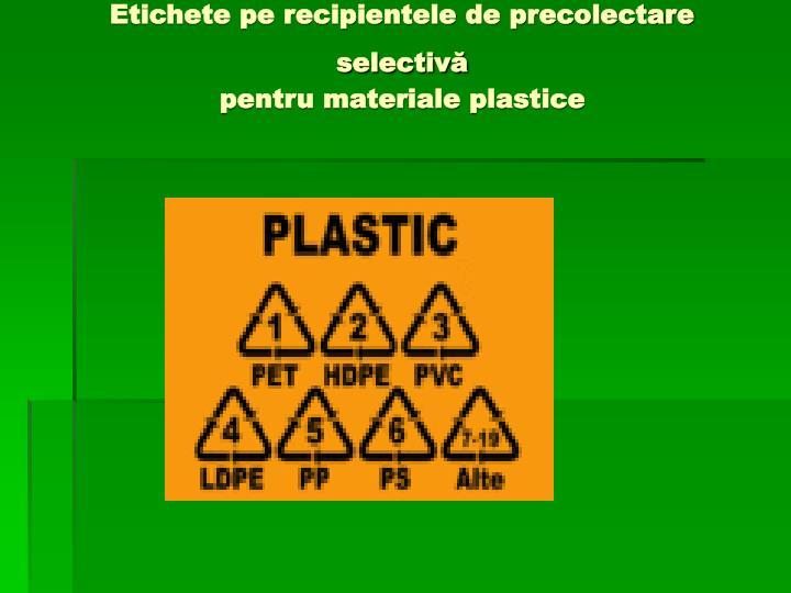Etichete pe recipientele de precolectare selectivă