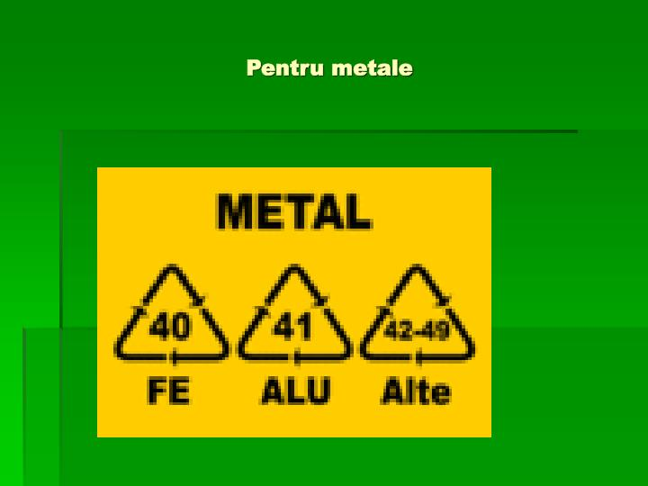 Pentru metale