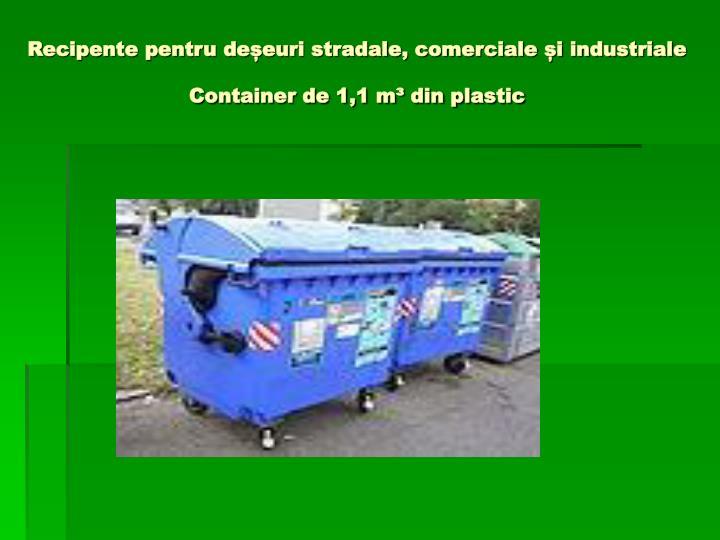 Recipente pentru deșeuri stradale, comerciale și industriale