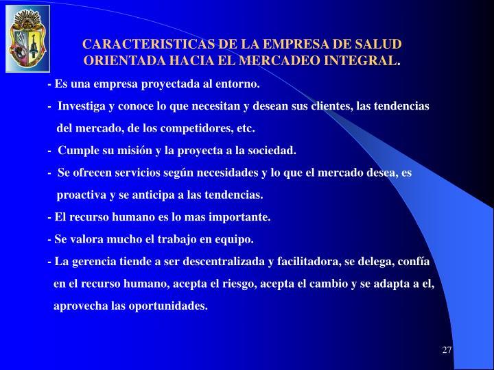 CARACTERISTICAS DE LA EMPRESA DE SALUD ORIENTADA HACIA EL MERCADEO INTEGRAL