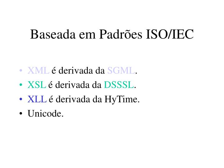 Baseada em Padrões ISO/IEC