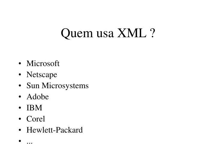 Quem usa XML ?
