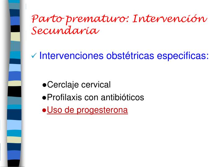 Parto prematuro: Intervención Secundaria