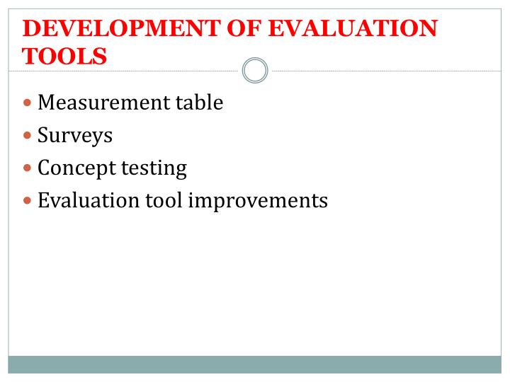 DEVELOPMENT OF EVALUATION TOOLS