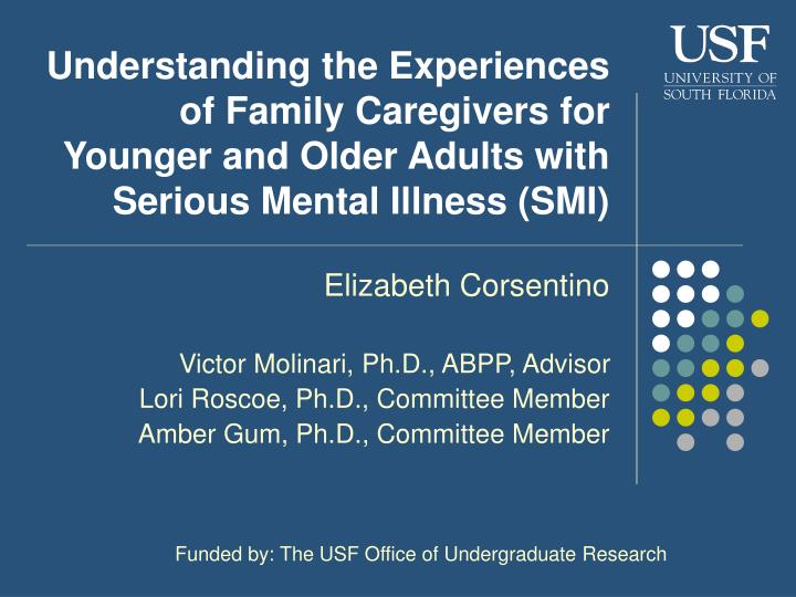 Understanding the Experiences of Family Caregivers for Younger and Older Adults with Serious Mental ...