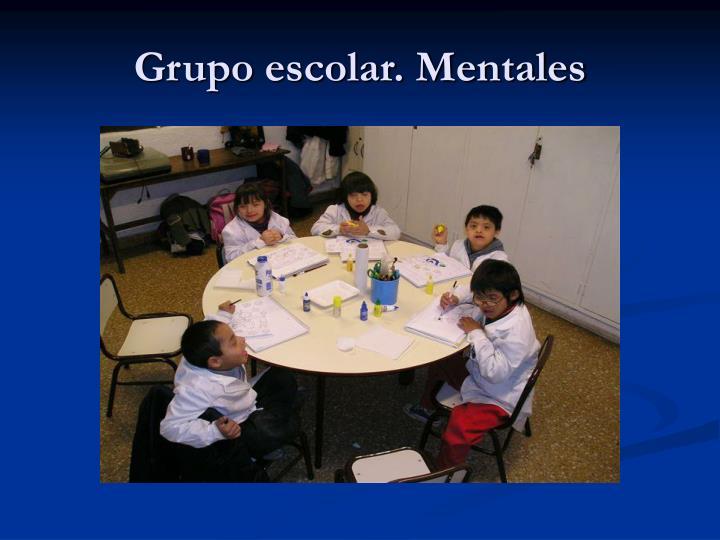 Grupo escolar. Mentales
