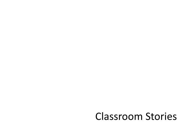 Classroom Stories