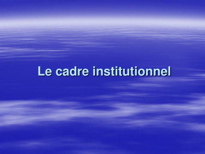 Le cadre institutionnel