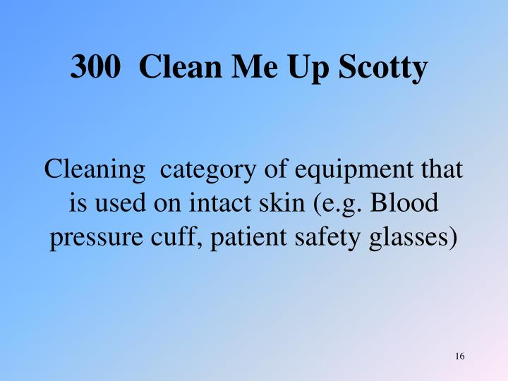 Cleaning  category of equipment that is used on intact skin (e.g. Blood pressure cuff, patient safety glasses)