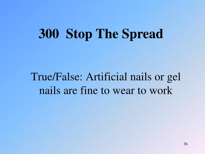 True/False: Artificial nails or gel nails are fine to wear to work
