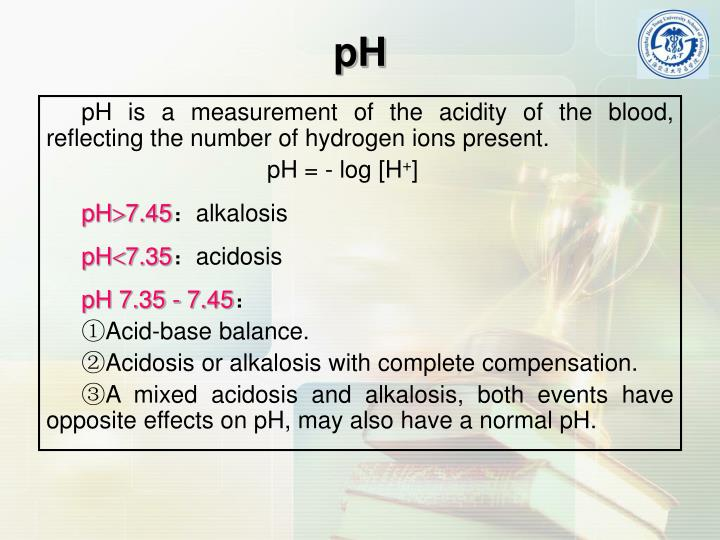 pH is a measurement of the acidity of the blood, reflecting the number of hydrogen ions present.