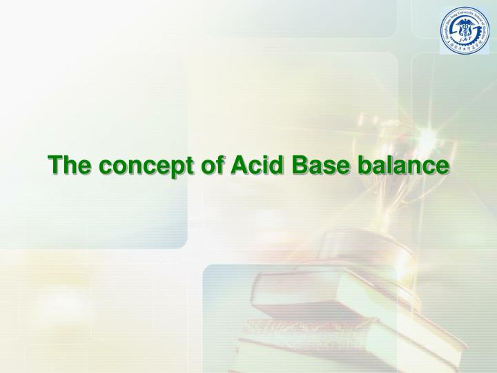The concept of Acid Base balance