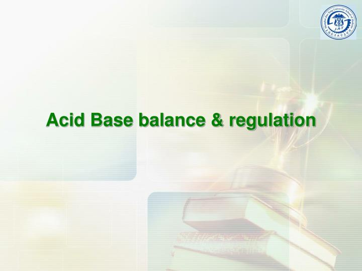 Acid Base balance & regulation