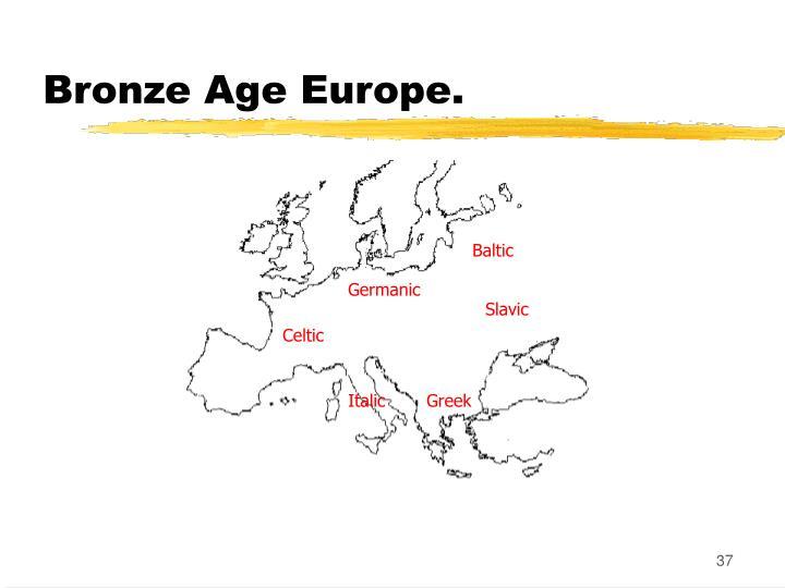 Bronze Age Europe.