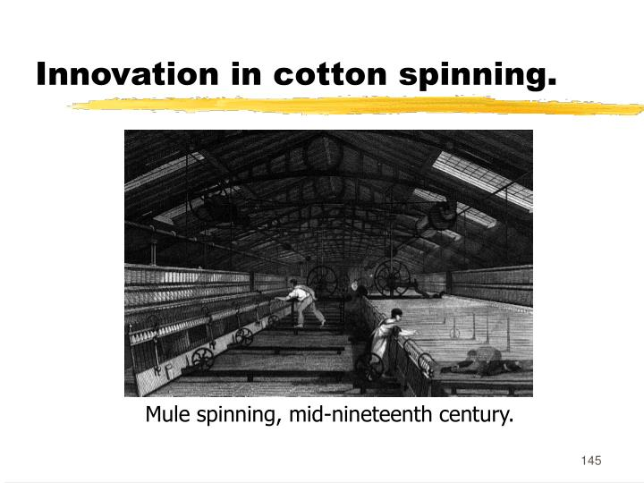 Innovation in cotton spinning.
