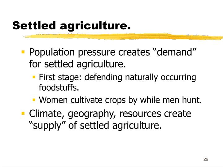 Settled agriculture.