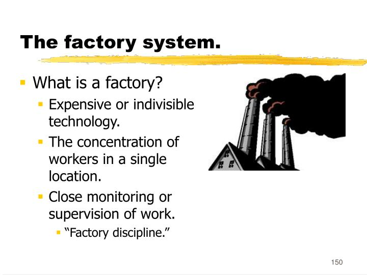 The factory system.