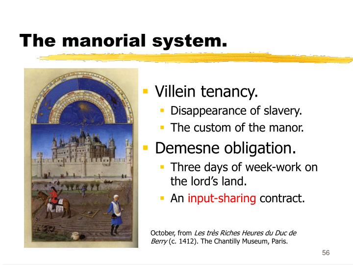 The manorial system.