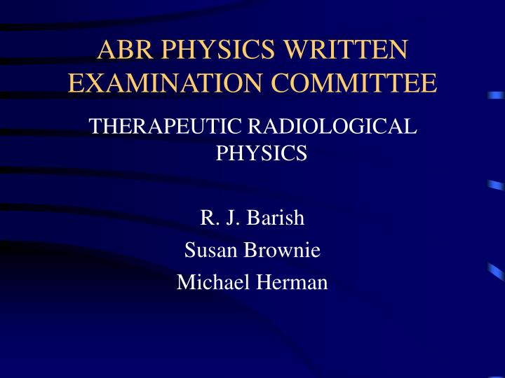 ABR PHYSICS WRITTEN EXAMINATION COMMITTEE