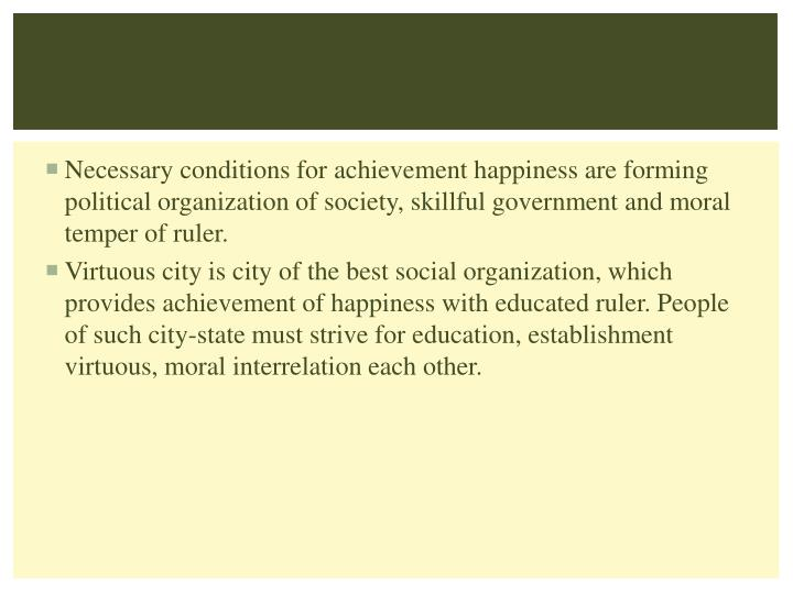 Necessary conditions for achievement happiness are forming political organization of society,