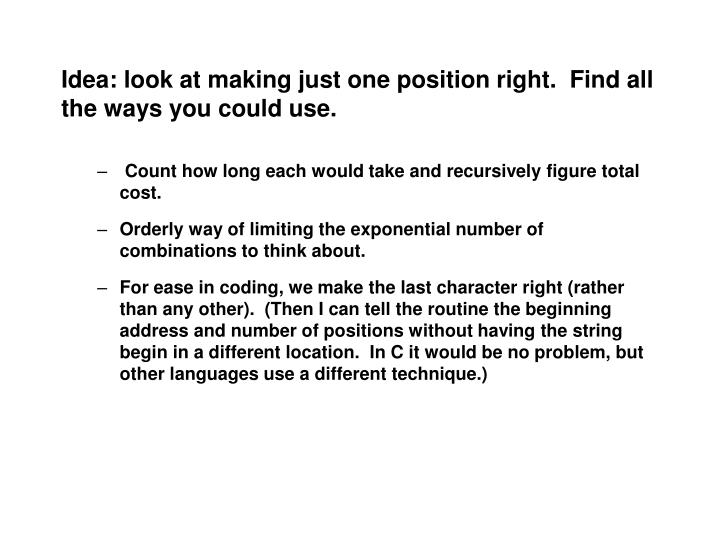 Idea look at making just one position right find all the ways you could use