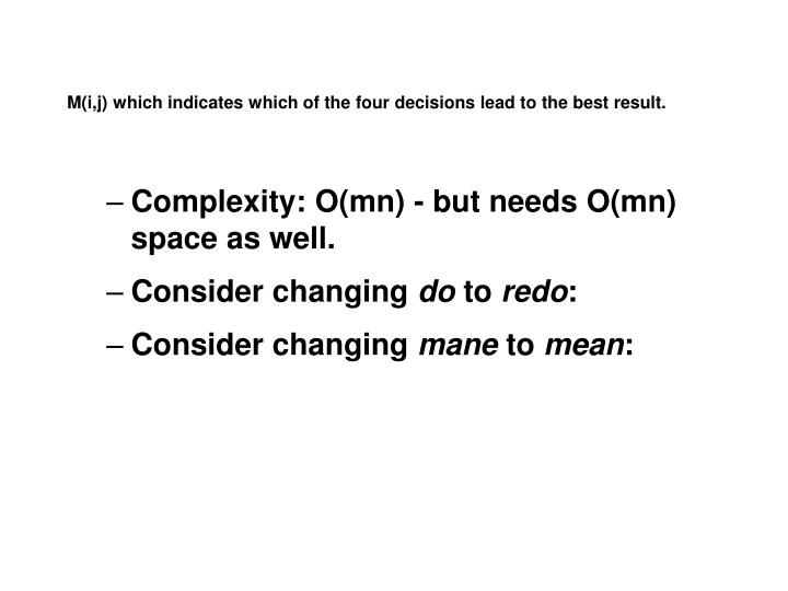 M(i,j) which indicates which of the four decisions lead to the best result.