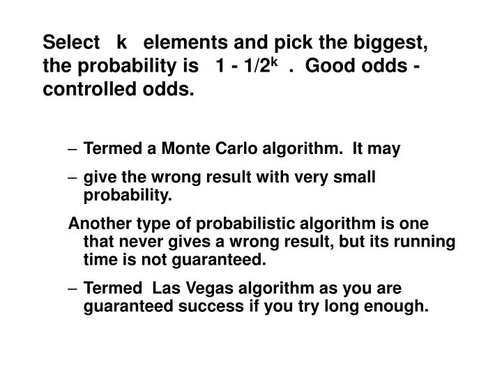 Select   k   elements and pick the biggest, the probability is   1 - 1/2