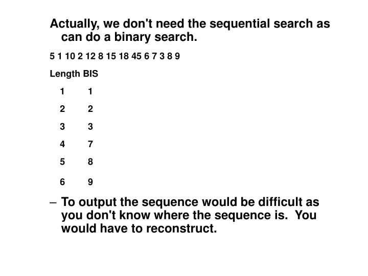 Actually, we don't need the sequential search as can do a binary search.