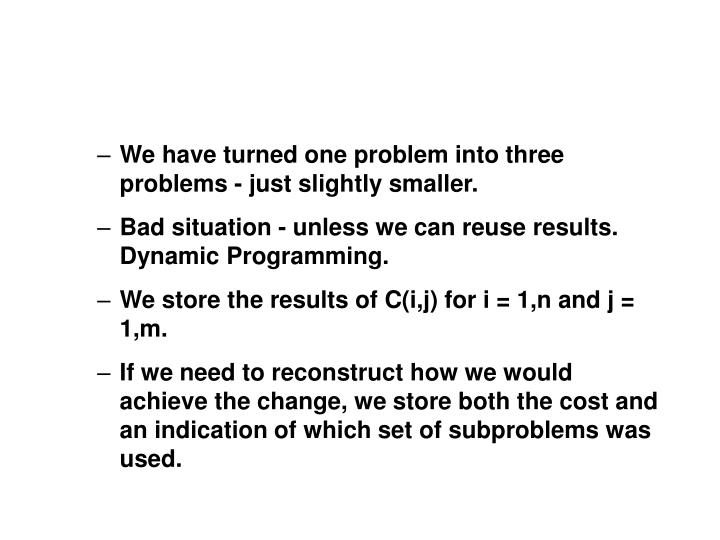We have turned one problem into three problems - just slightly smaller.