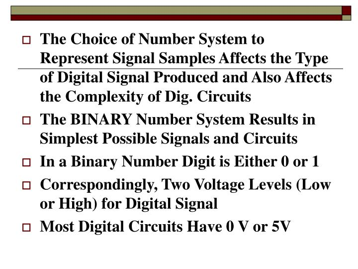 The Choice of Number System to Represent Signal Samples Affects the Type of Digital Signal Produced and Also Affects the Complexity of Dig. Circuits