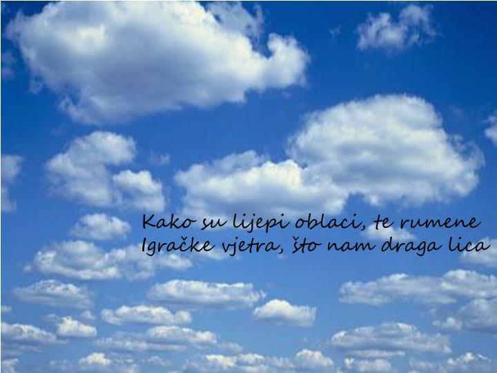 Kako su lijepi oblaci, te rumene