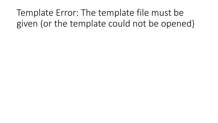 Template Error: The template file must be given (or the template could not be opened)
