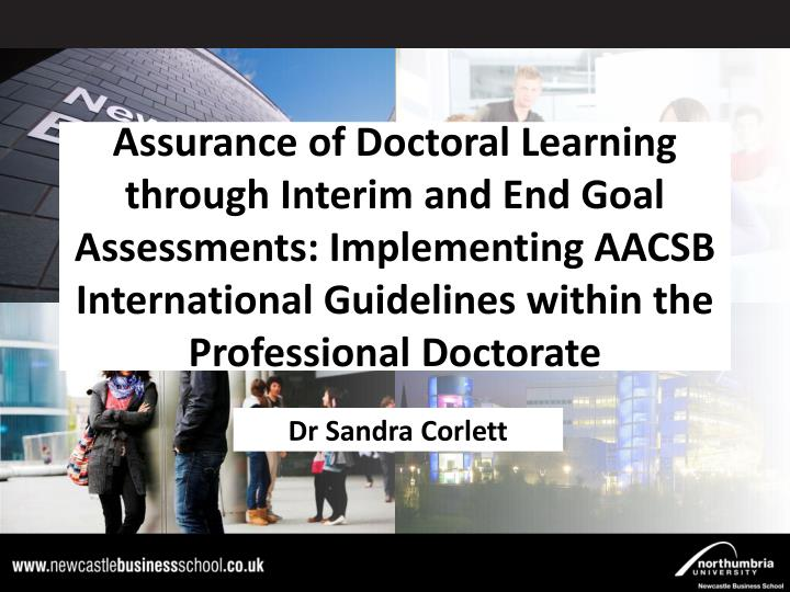Assurance of Doctoral Learning through Interim and End Goal Assessments: Implementing AACSB International Guidelines within the Professional Doctorate