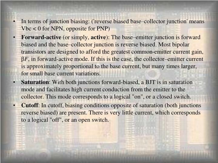 In terms of junction biasing: ('reverse biased base–collector junction' means Vbc < 0 for NPN, opposite for PNP)