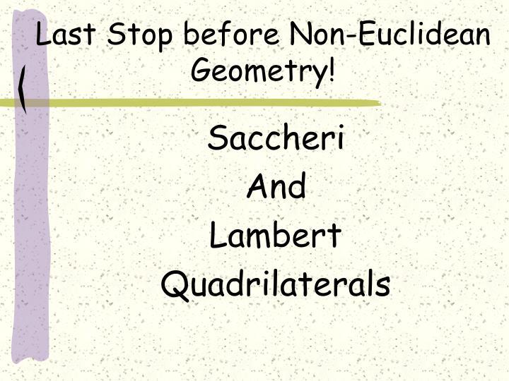 Last Stop before Non-Euclidean