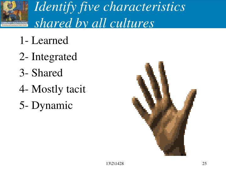 Identify five characteristics shared by all cultures