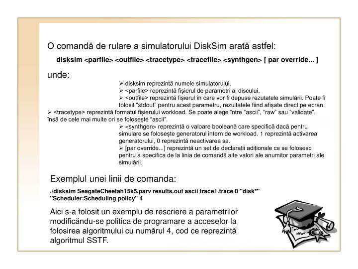 O comandă de rulare a simulatorului DiskSim arată astfel: