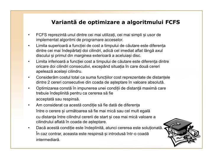 FCFS reprezintă unul dintre cei mai utilizați, cei mai simpli și usor de implementat algoritmi de programare acceselor.