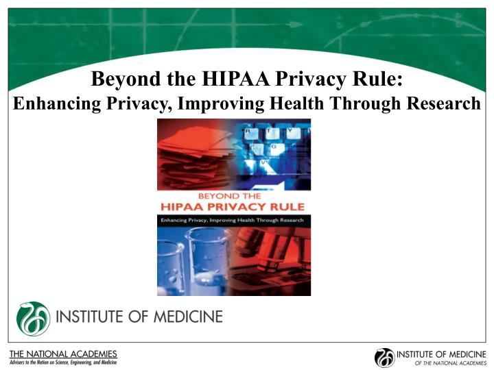 Beyond the hipaa privacy rule enhancing privacy improving health through research