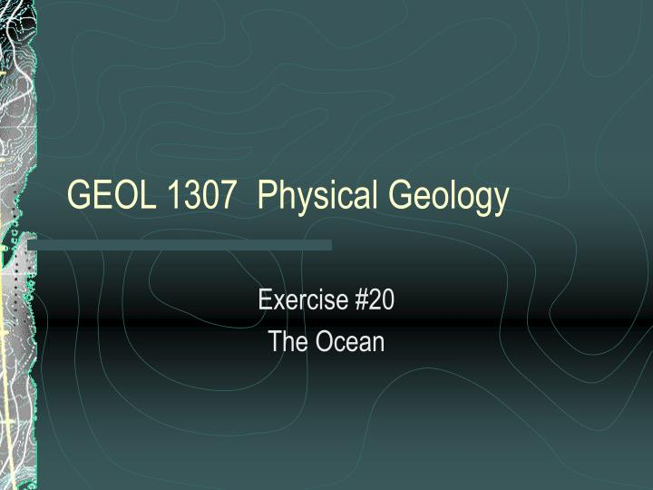 GEOL 1307  Physical Geology