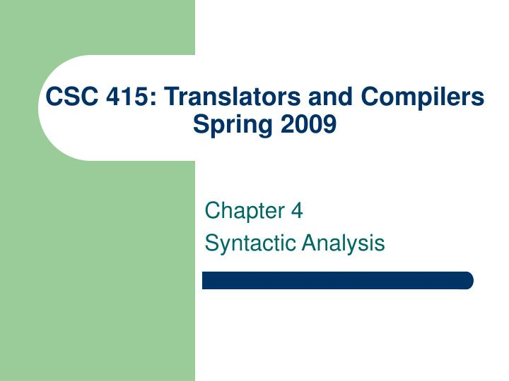 csc 415 translators and compilers spring 2009