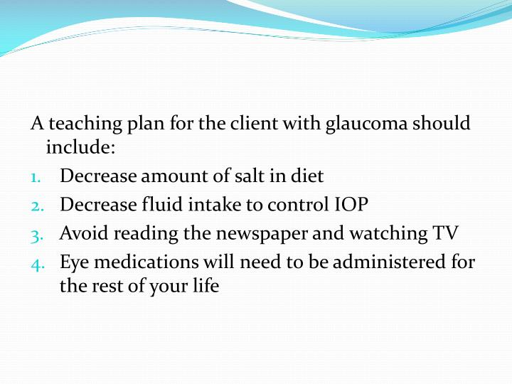 A teaching plan for the client with glaucoma should include: